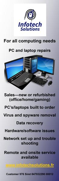 Infotech Solutions,France,computer systems,computers,English,computing needs,pc and laptop repairs,sales of new and refurbished laptops,office,home,gaming,pc's and laptops built to order,virus and spyware removal,data recovery,hardware and sofware issues,network set up,trouble shooting,remote and onsite services