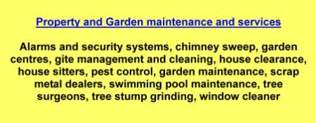 Alarms and security systems,chimney sweep,garden centres,gite management and cleaning,house clearance,house sitters,pest control,garden maintenance,scrap metal dealers,swimming pool maintenance,tree surgeons,tree stump grinding,window cleaner